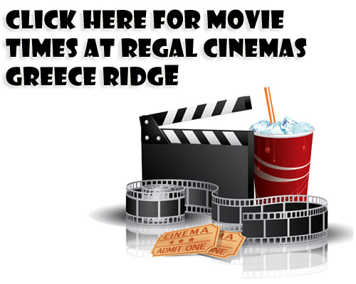 Click Here for Movie Times at Regal Cinemas Greece Ridge